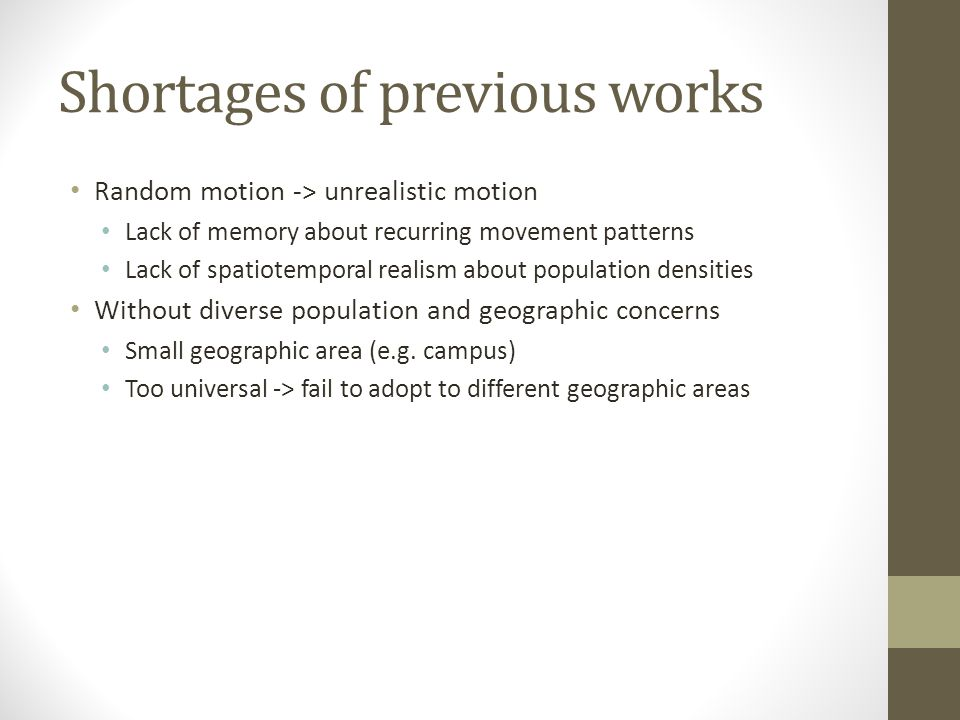 Shortages of previous works Random motion -> unrealistic motion Lack of memory about recurring movement patterns Lack of spatiotemporal realism about