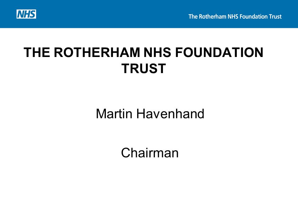 THE ROTHERHAM NHS FOUNDATION TRUST Martin Havenhand Chairman
