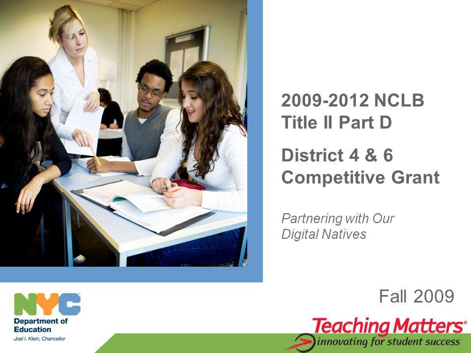 2009-2012 NCLB Title II Part D District 4 & 6 Competitive Grant Partnering with Our Digital Natives Fall 2009