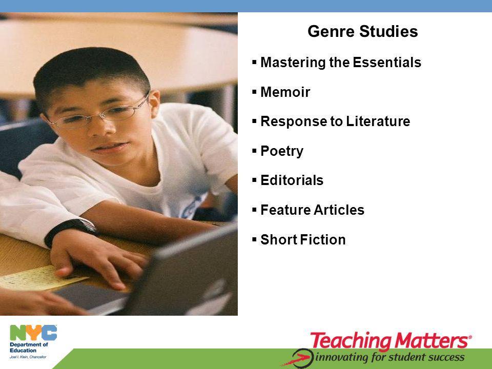 Genre Studies  Mastering the Essentials  Memoir  Response to Literature  Poetry  Editorials  Feature Articles  Short Fiction