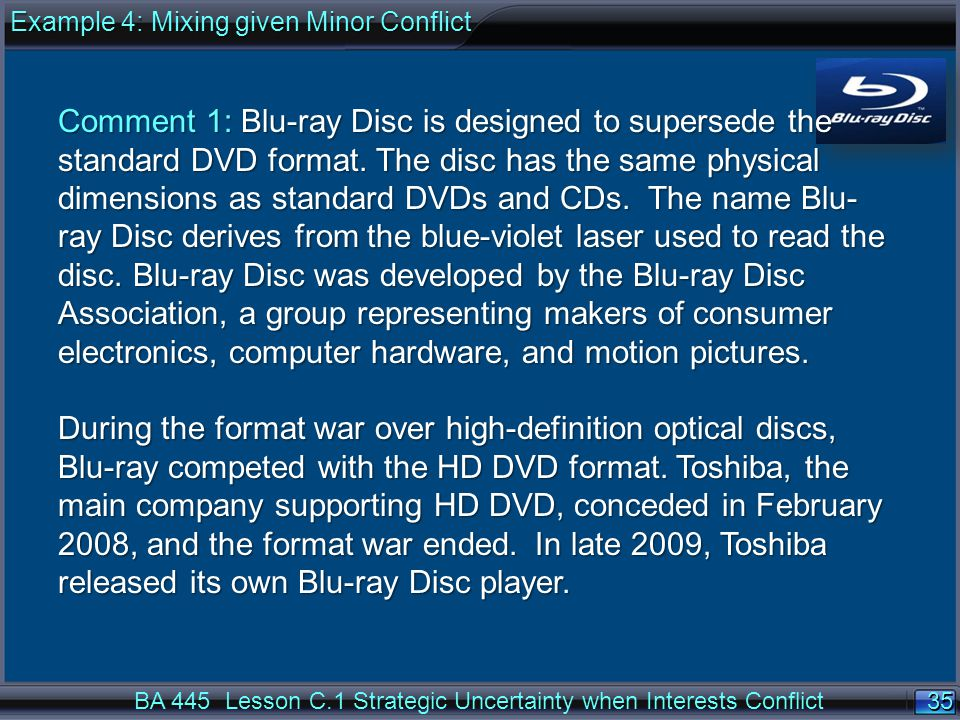 35 BA 445 Lesson C.1 Strategic Uncertainty when Interests Conflict Comment 1: Blu-ray Disc is designed to supersede the standard DVD format.