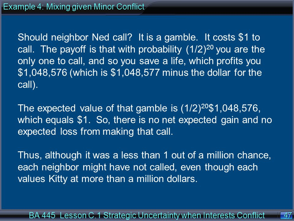 47 BA 445 Lesson C.1 Strategic Uncertainty when Interests Conflict Should neighbor Ned call.