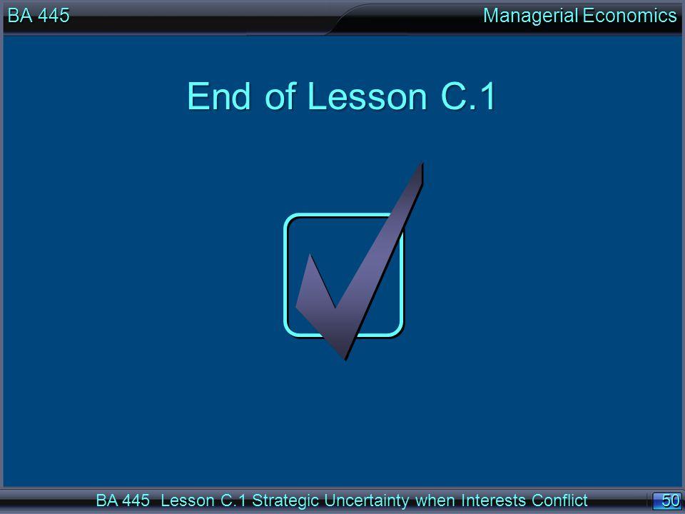 50 End of Lesson C.1 BA 445 Lesson C.1 Strategic Uncertainty when Interests Conflict BA 445 Managerial Economics