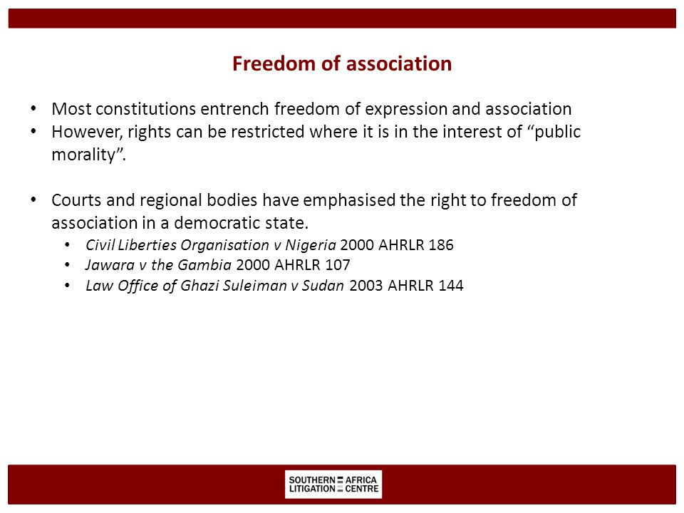 Freedom of association Most constitutions entrench freedom of expression and association However, rights can be restricted where it is in the interest of public morality .