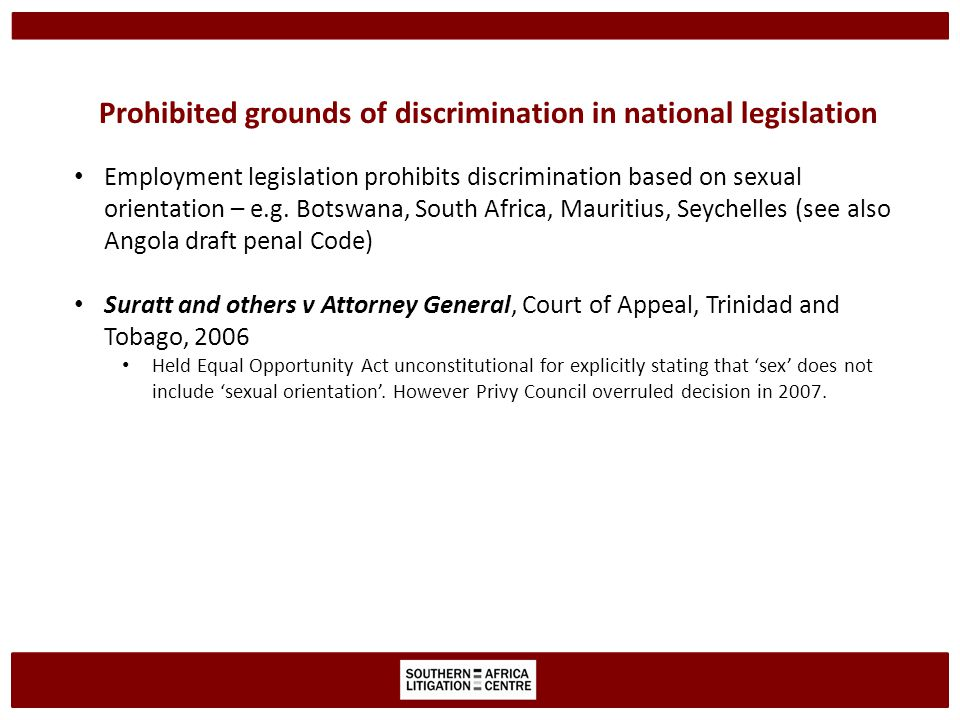 Prohibited grounds of discrimination in national legislation Employment legislation prohibits discrimination based on sexual orientation – e.g.