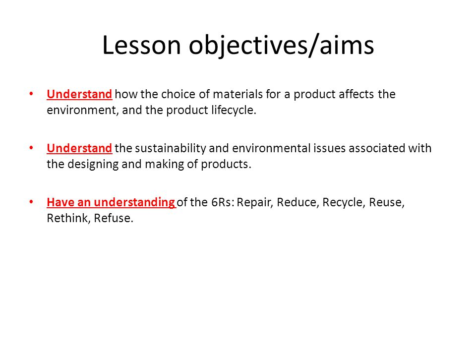 Lesson objectives/aims Understand how the choice of materials for a product affects the environment, and the product lifecycle. Understand the sustain
