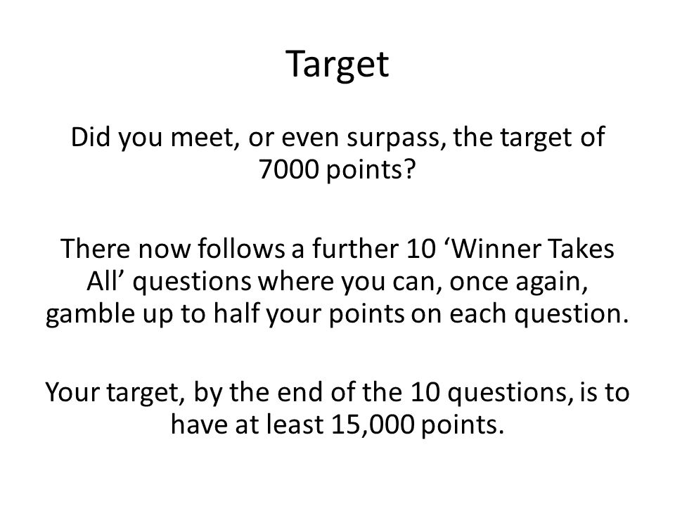 Target Did you meet, or even surpass, the target of 7000 points.
