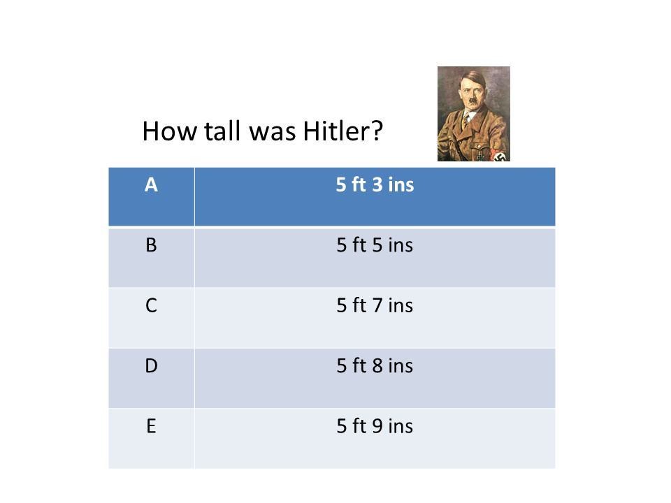 A5 ft 3 ins B5 ft 5 ins C5 ft 7 ins D5 ft 8 ins E5 ft 9 ins How tall was Hitler