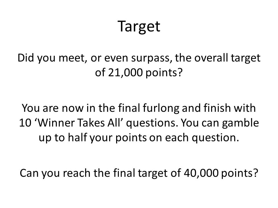 Target Did you meet, or even surpass, the overall target of 21,000 points.
