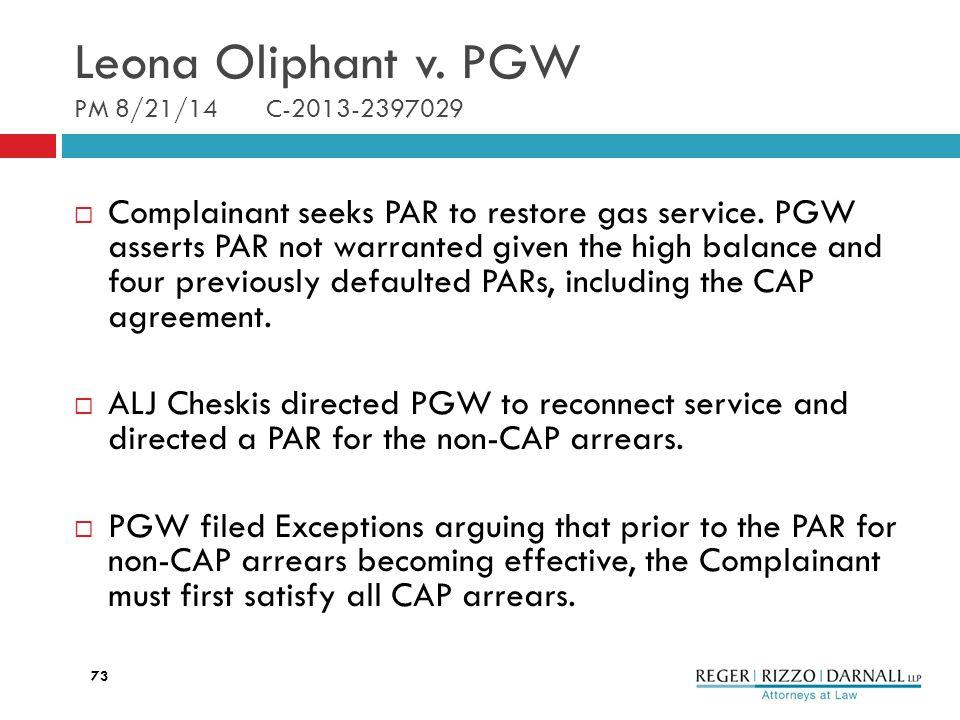 Leona Oliphant v. PGW PM 8/21/14C-2013-2397029  Complainant seeks PAR to restore gas service.
