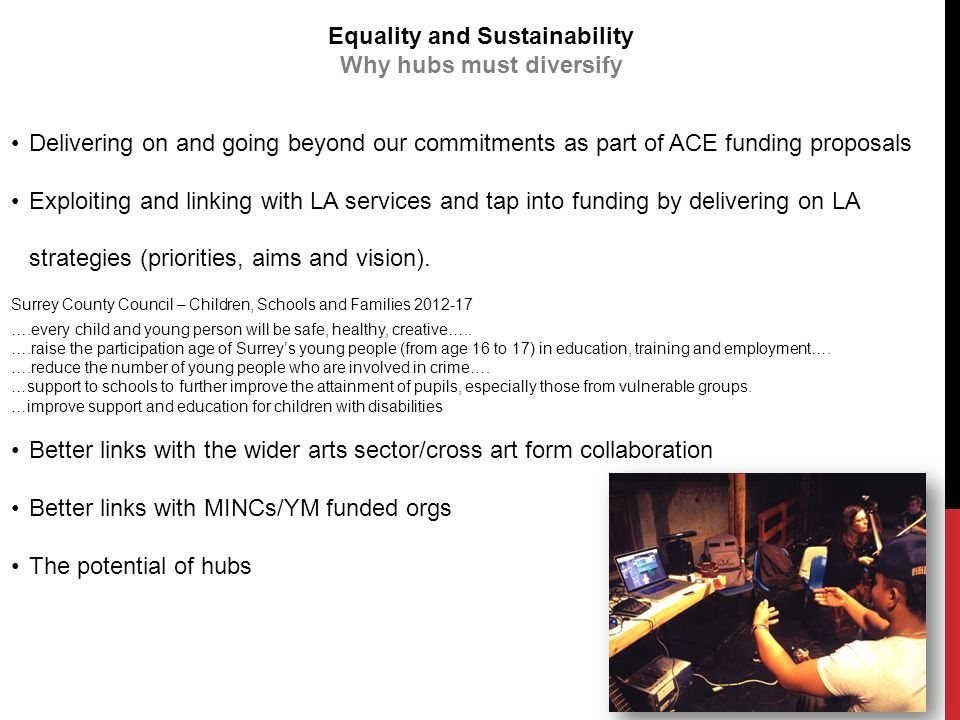 Delivering on and going beyond our commitments as part of ACE funding proposals Exploiting and linking with LA services and tap into funding by delivering on LA strategies (priorities, aims and vision).