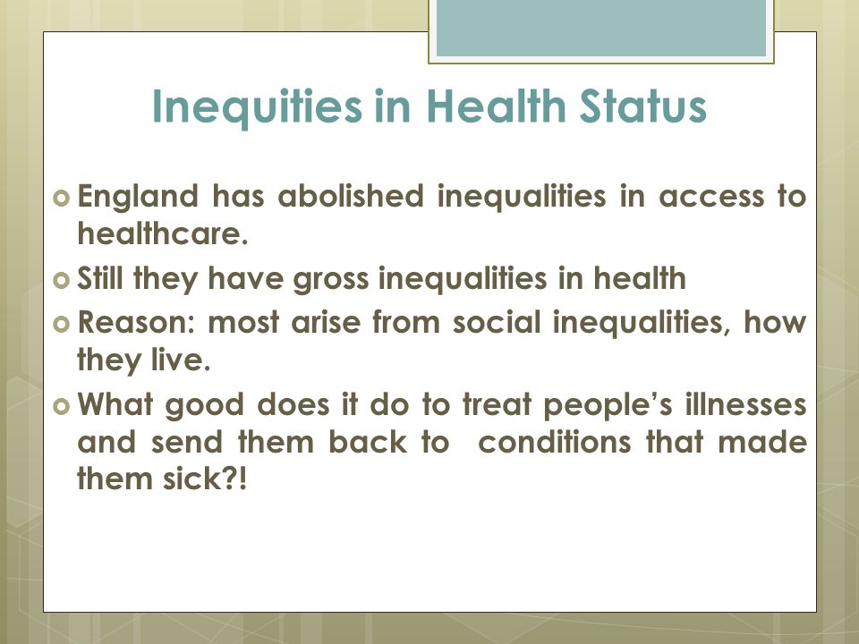 Inequities in Health Status  England has abolished inequalities in access to healthcare.