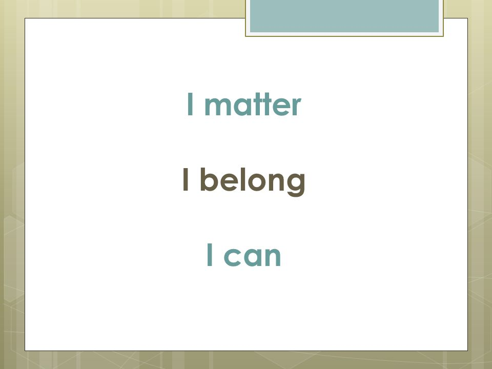 I matter I belong I can