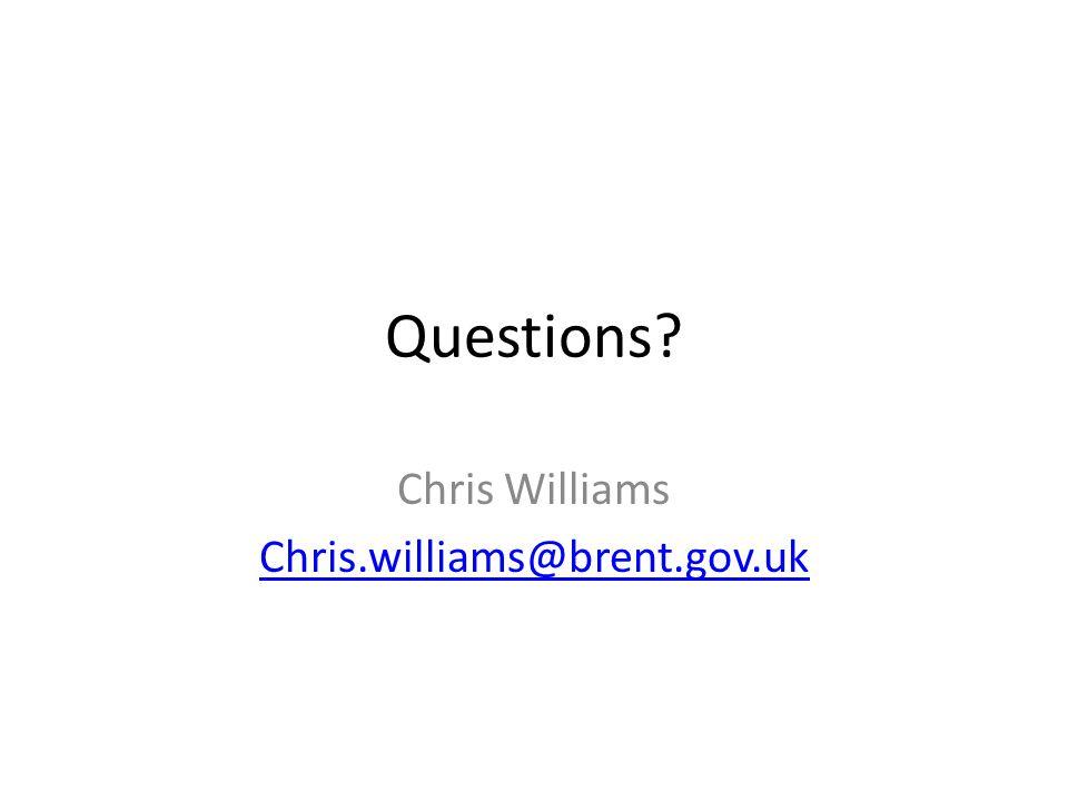 Questions? Chris Williams Chris.williams@brent.gov.uk