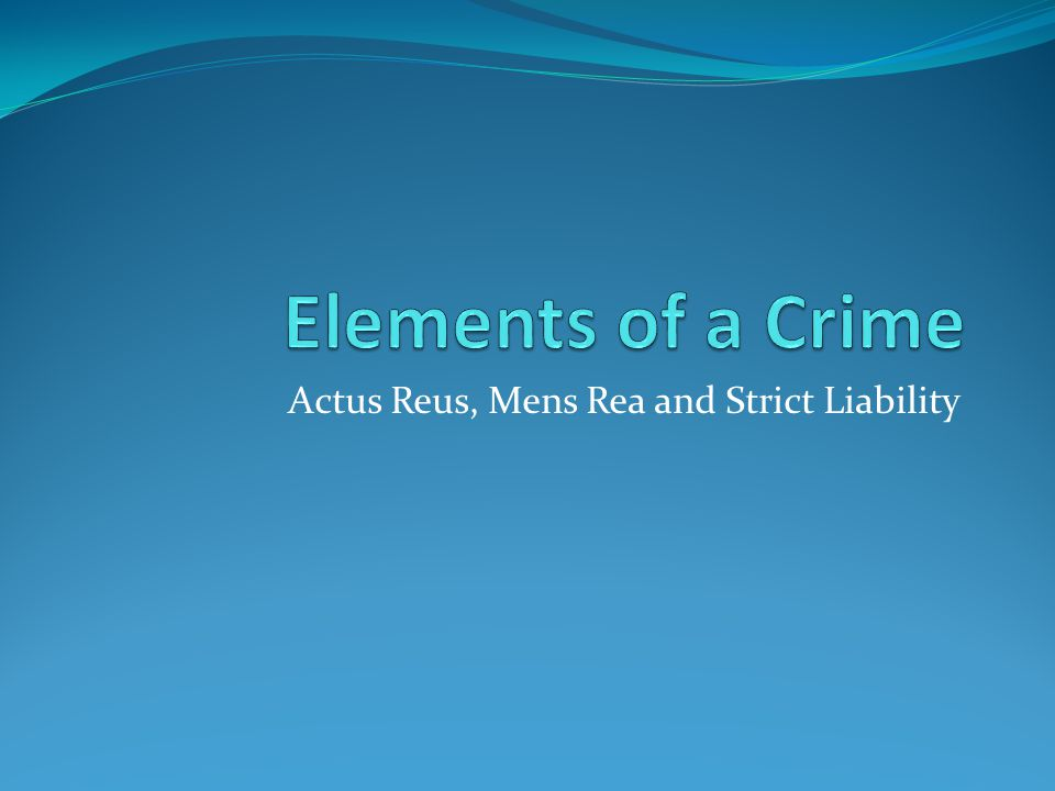 Actus Reus, Mens Rea and Strict Liability