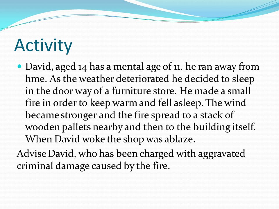 Activity David, aged 14 has a mental age of 11. he ran away from hme.