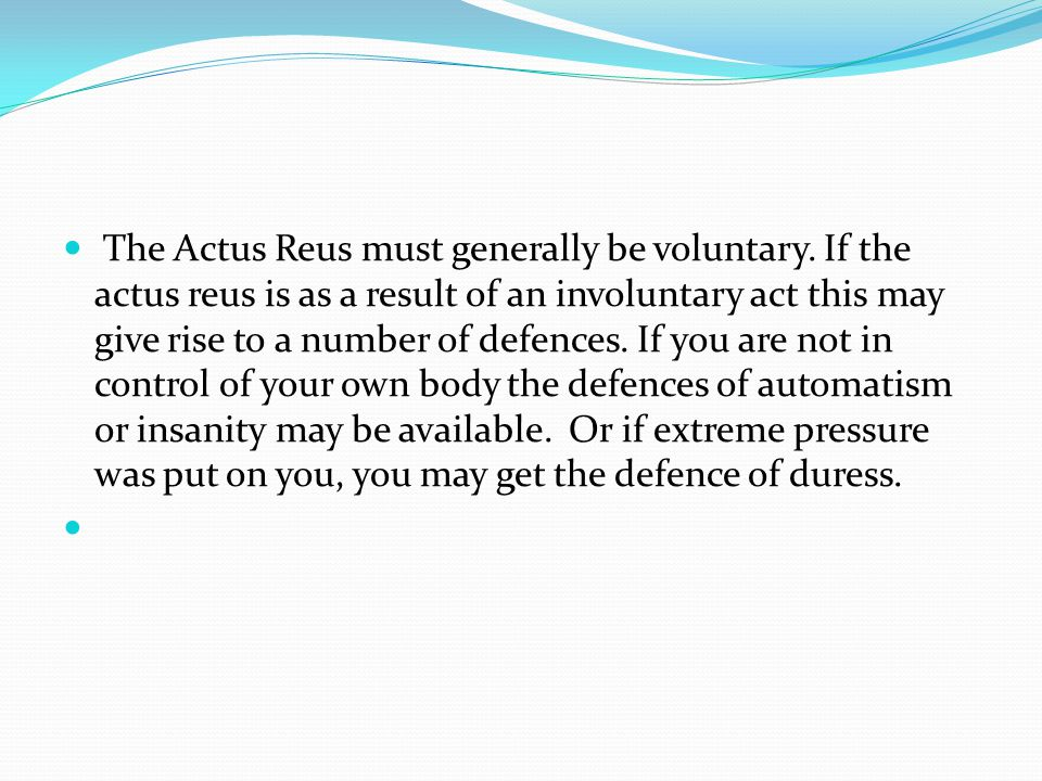 The Actus Reus must generally be voluntary.