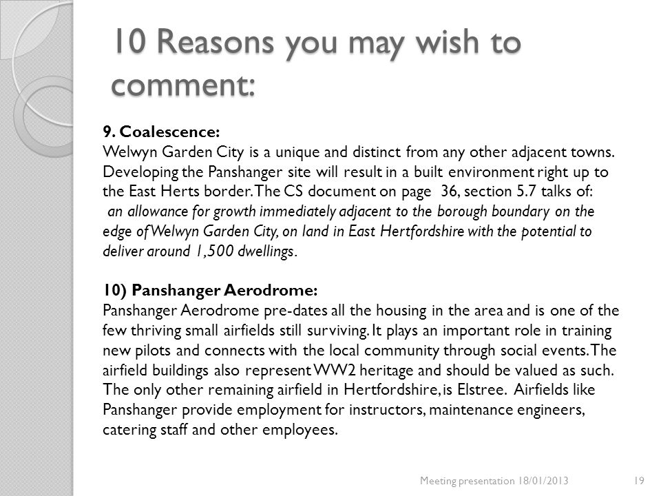 10 Reasons you may wish to comment: Meeting presentation 18/01/201319 9. Coalescence: Welwyn Garden City is a unique and distinct from any other adjac