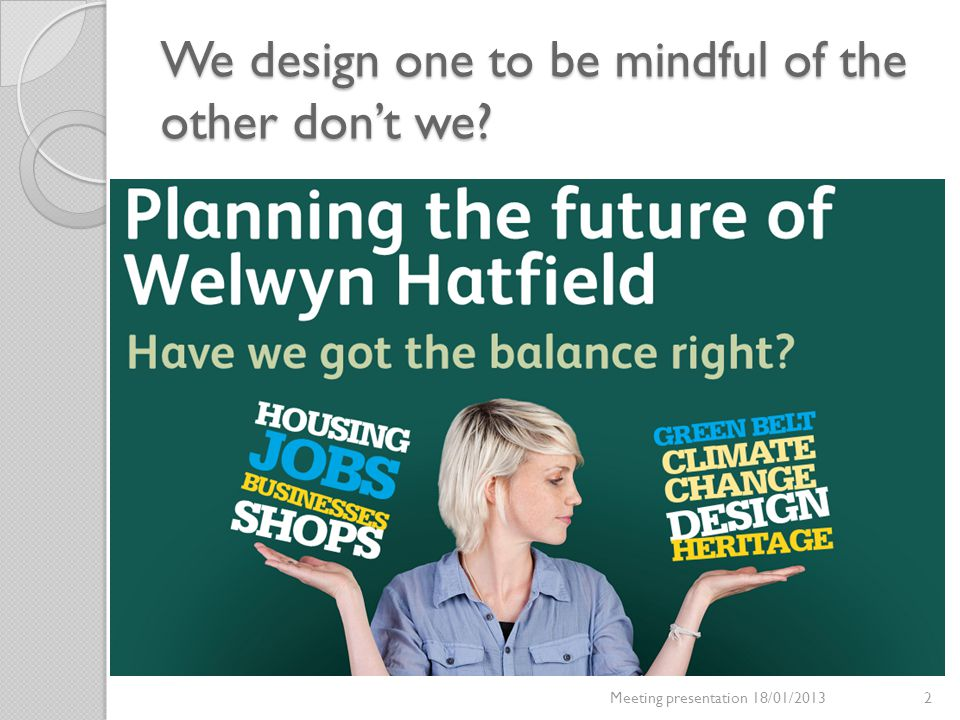 We design one to be mindful of the other don't we? Meeting presentation 18/01/20132