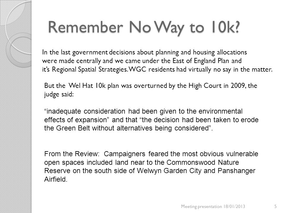 Remember No Way to 10k? 5Meeting presentation 18/01/2013 In the last government decisions about planning and housing allocations were made centrally a
