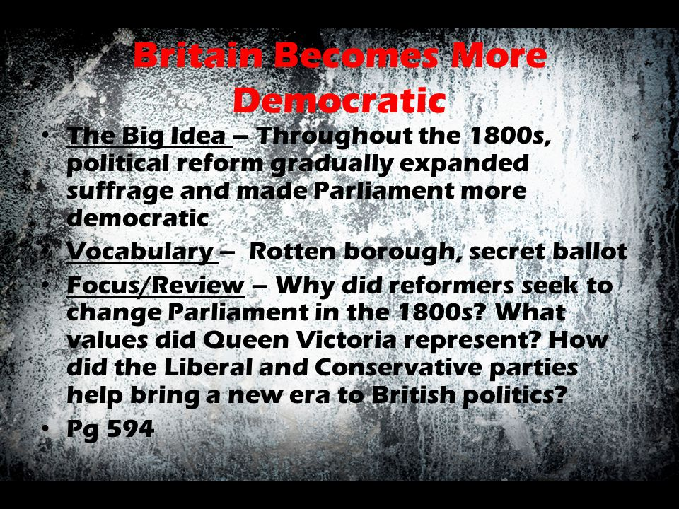Britain Becomes More Democratic The Big Idea – Throughout the 1800s, political reform gradually expanded suffrage and made Parliament more democratic