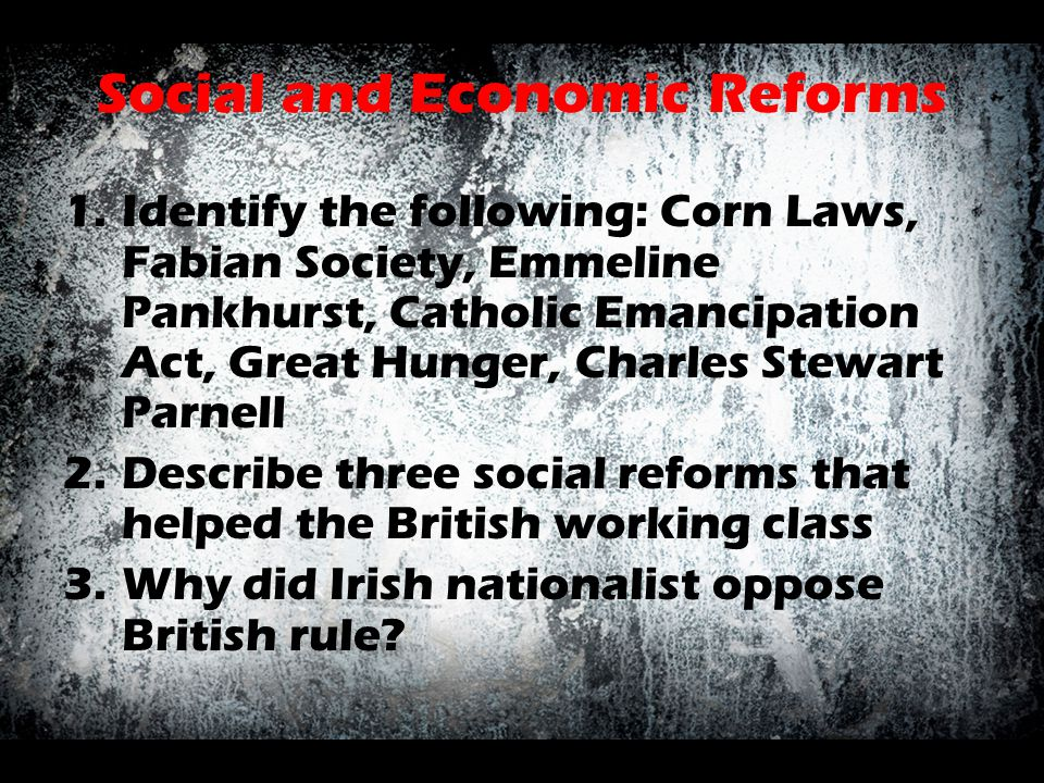 Social and Economic Reforms 1.Identify the following: Corn Laws, Fabian Society, Emmeline Pankhurst, Catholic Emancipation Act, Great Hunger, Charles