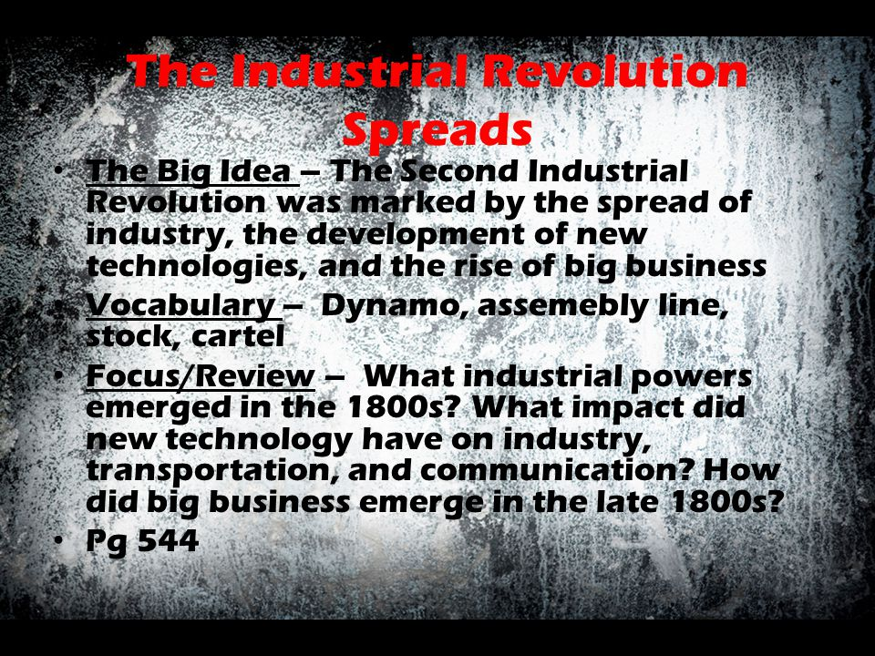 The Industrial Revolution Spreads The Big Idea – The Second Industrial Revolution was marked by the spread of industry, the development of new technol
