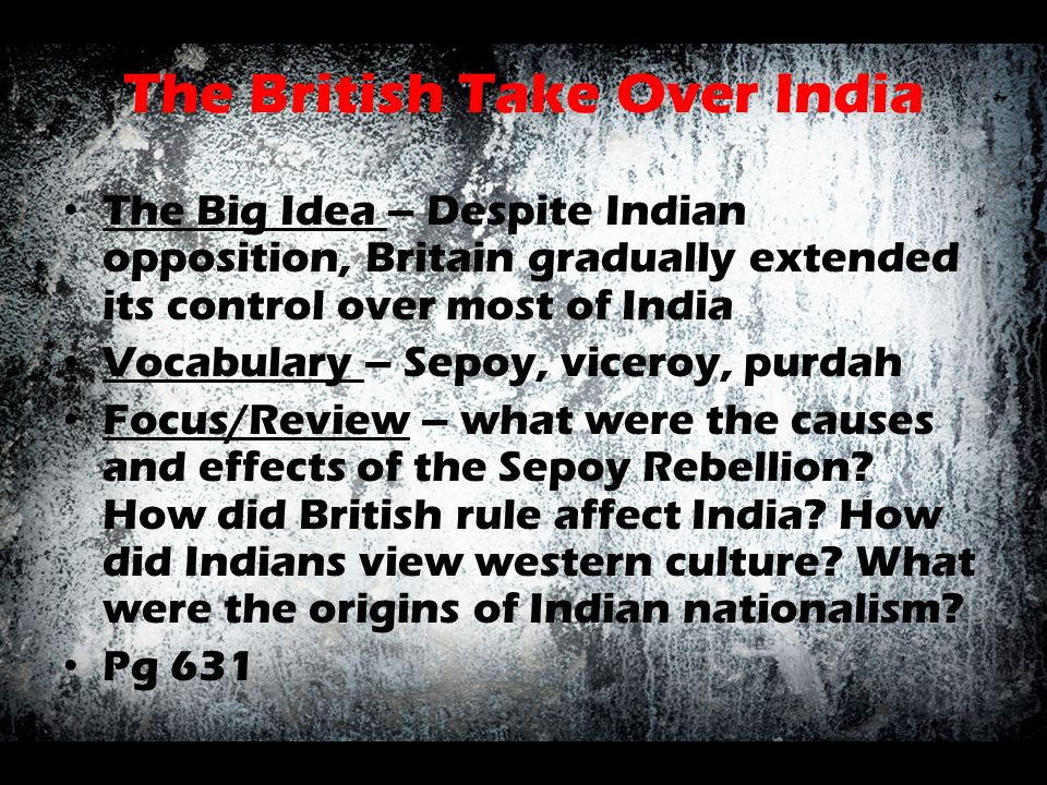 The British Take Over India The Big Idea – Despite Indian opposition, Britain gradually extended its control over most of India Vocabulary – Sepoy, vi