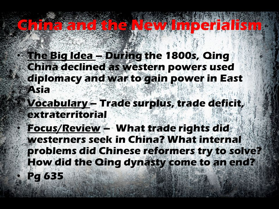 China and the New Imperialism The Big Idea – During the 1800s, Qing China declined as western powers used diplomacy and war to gain power in East Asia