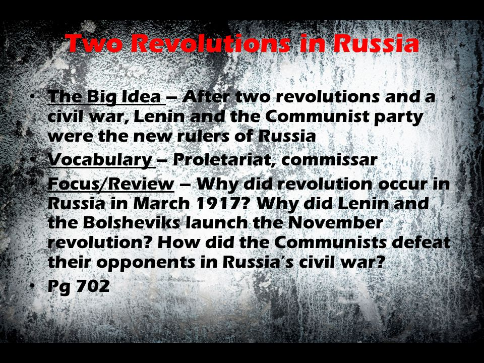 Two Revolutions in Russia The Big Idea – After two revolutions and a civil war, Lenin and the Communist party were the new rulers of Russia Vocabulary