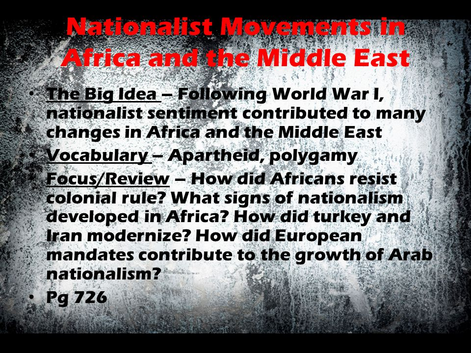 Nationalist Movements in Africa and the Middle East The Big Idea – Following World War I, nationalist sentiment contributed to many changes in Africa