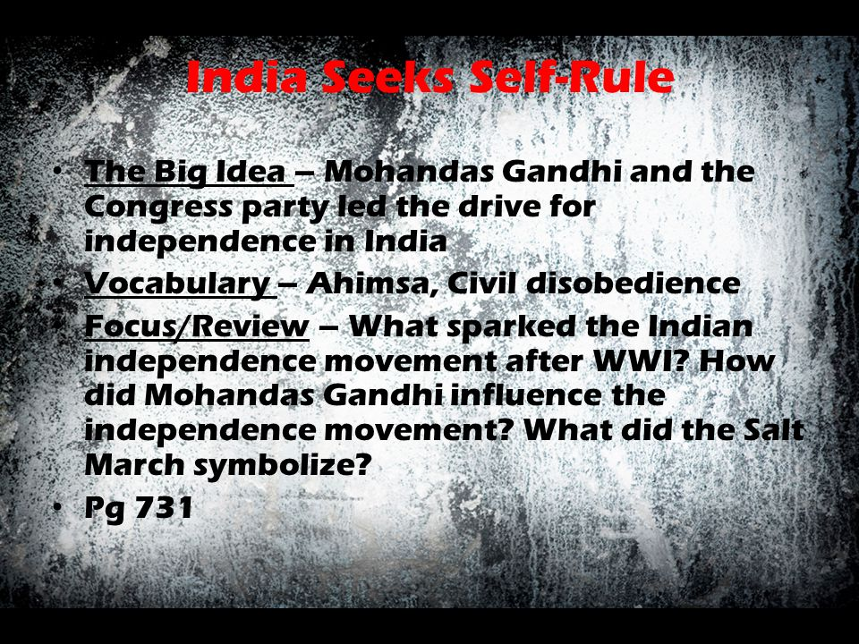 India Seeks Self-Rule The Big Idea – Mohandas Gandhi and the Congress party led the drive for independence in India Vocabulary – Ahimsa, Civil disobed