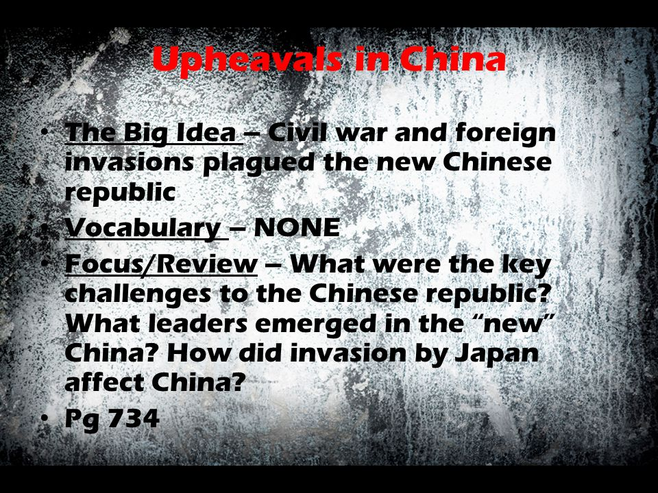 Upheavals in China The Big Idea – Civil war and foreign invasions plagued the new Chinese republic Vocabulary – NONE Focus/Review – What were the key