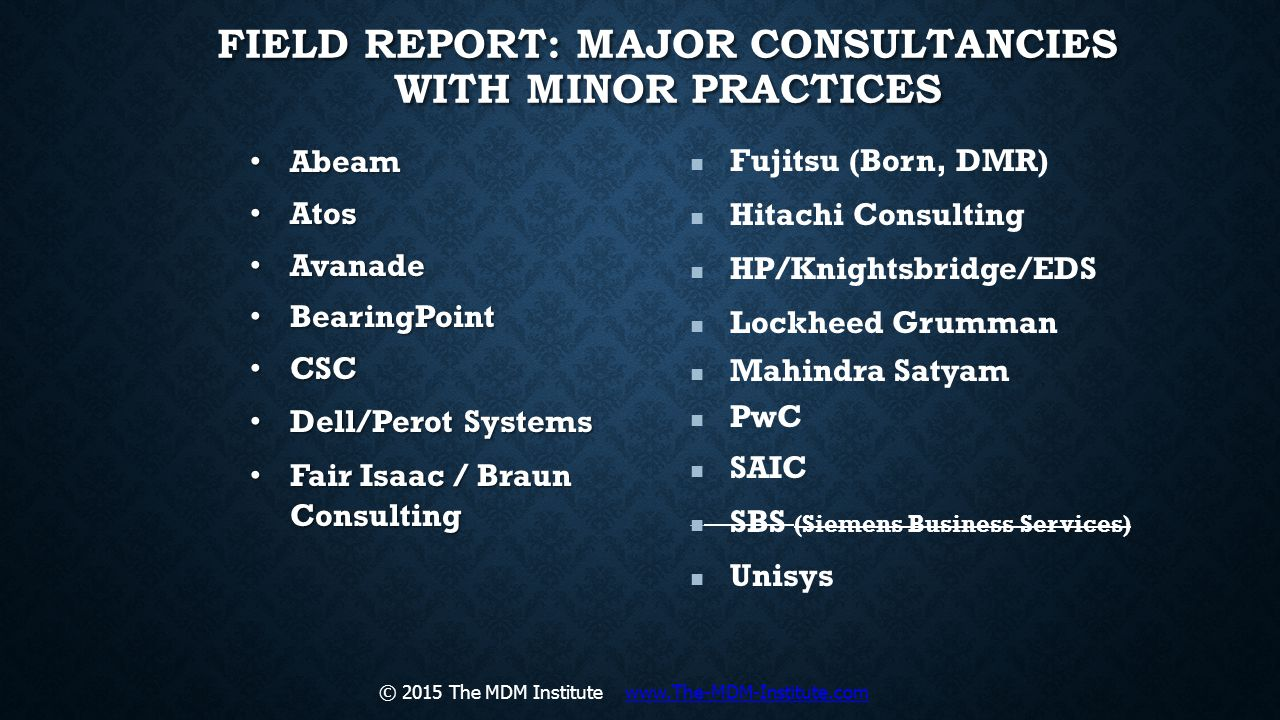 FIELD REPORT: MAJOR CONSULTANCIES WITH MINOR PRACTICES Abeam Abeam Atos Atos Avanade Avanade BearingPoint BearingPoint CSC CSC Dell/Perot Systems Dell