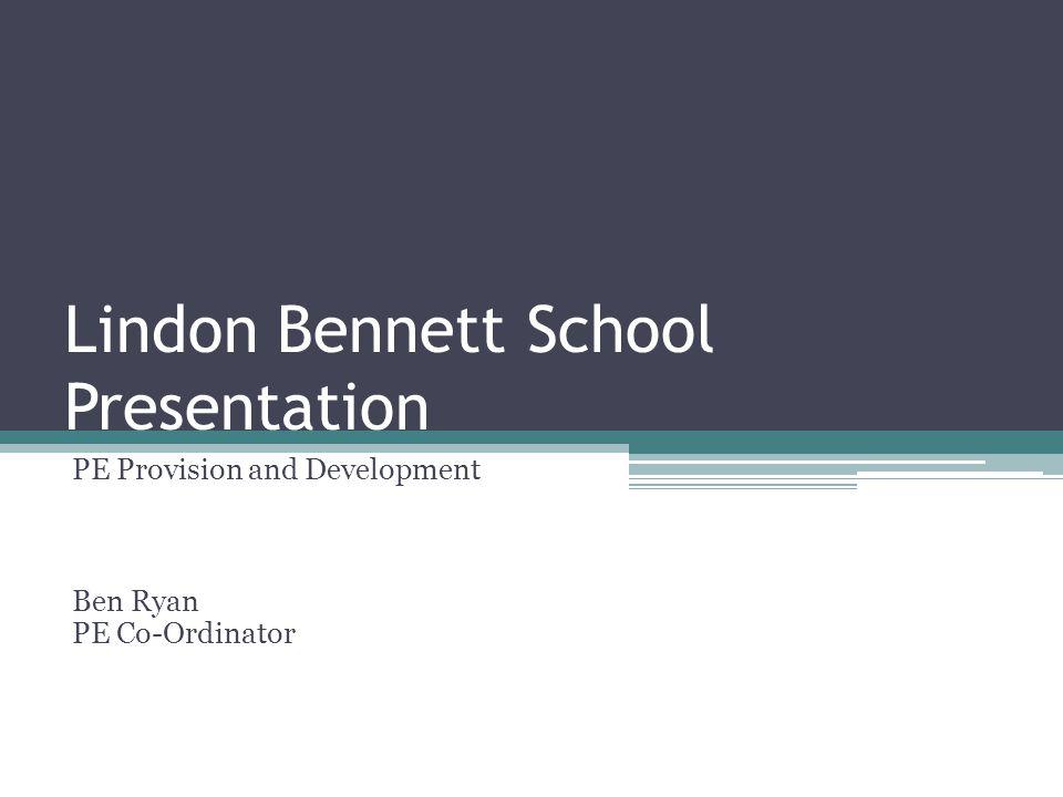 Lindon Bennett School Presentation PE Provision and Development Ben Ryan PE Co-Ordinator