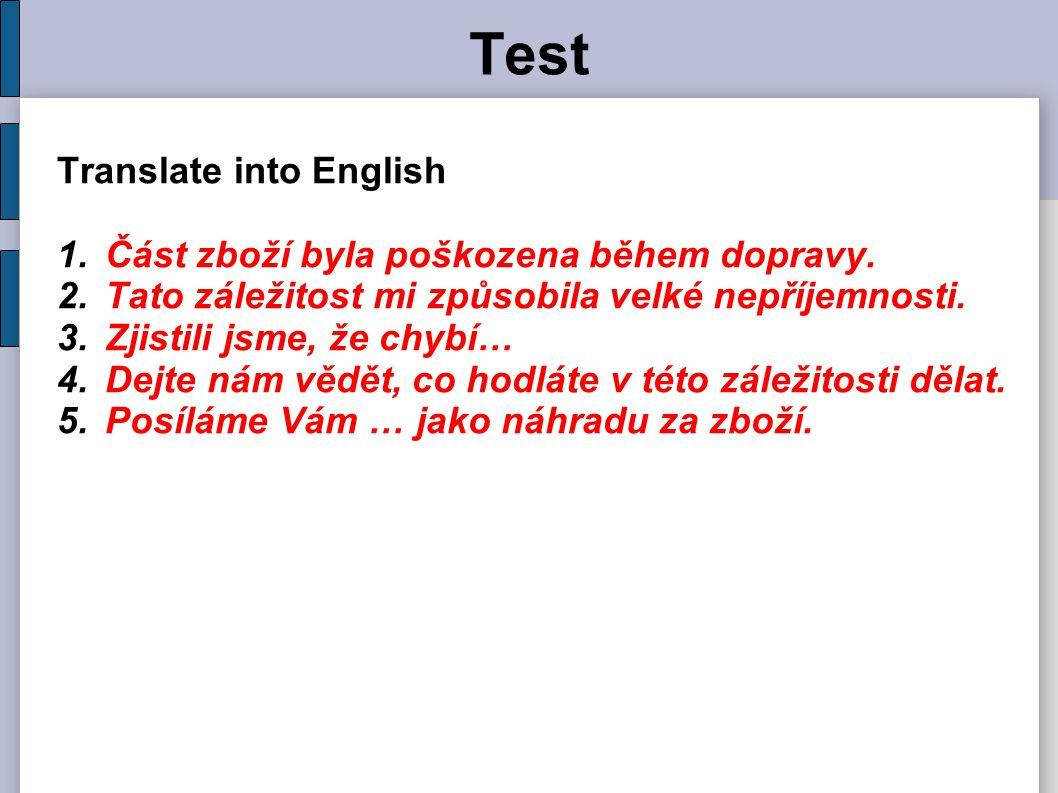 Test Translate into English 1.Část zboží byla poškozena během dopravy.