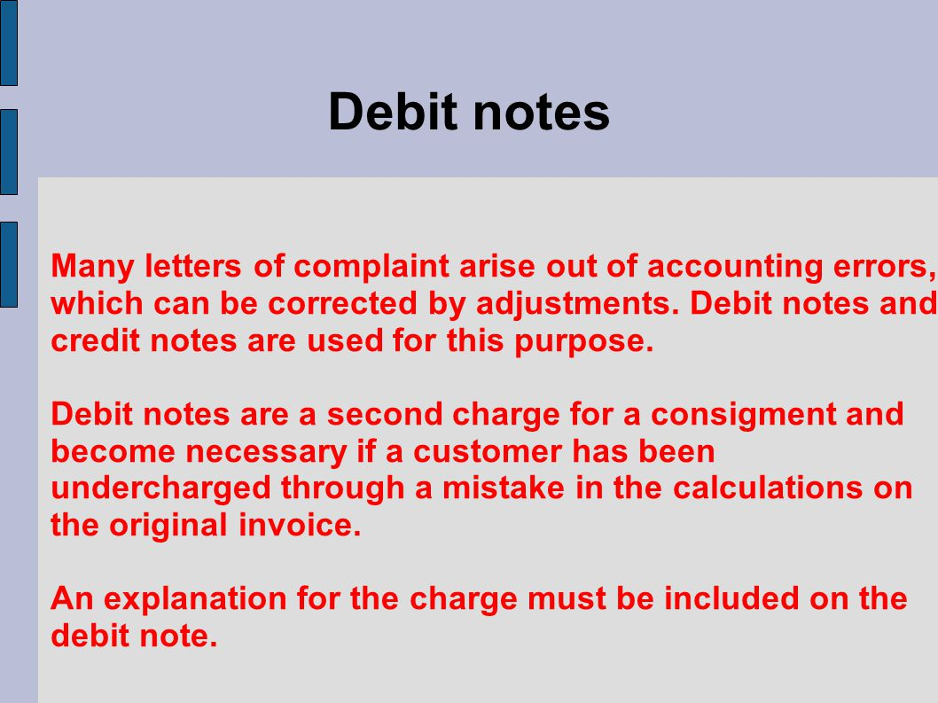 Debit notes Many letters of complaint arise out of accounting errors, which can be corrected by adjustments.
