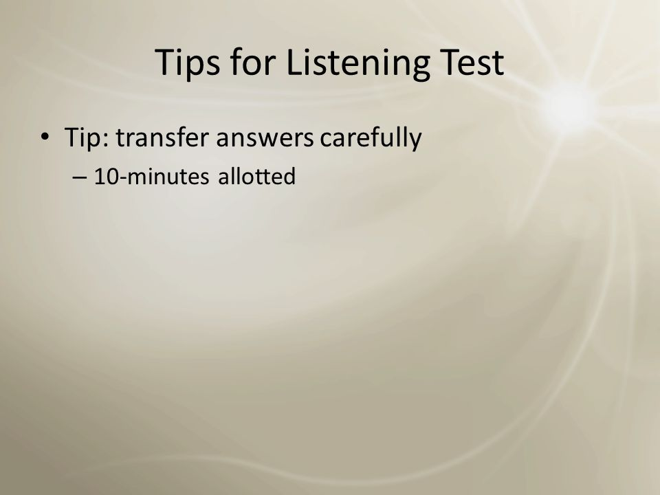 Tips for Listening Test Important: spelling is assessed, even in the Listening exam!