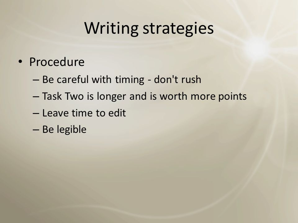 Writing strategies Paragraphs – Have one idea per paragraph Content – Avoid informal language – Don't memorize model answers – Opinion: no correct answer, just a clear position and good support
