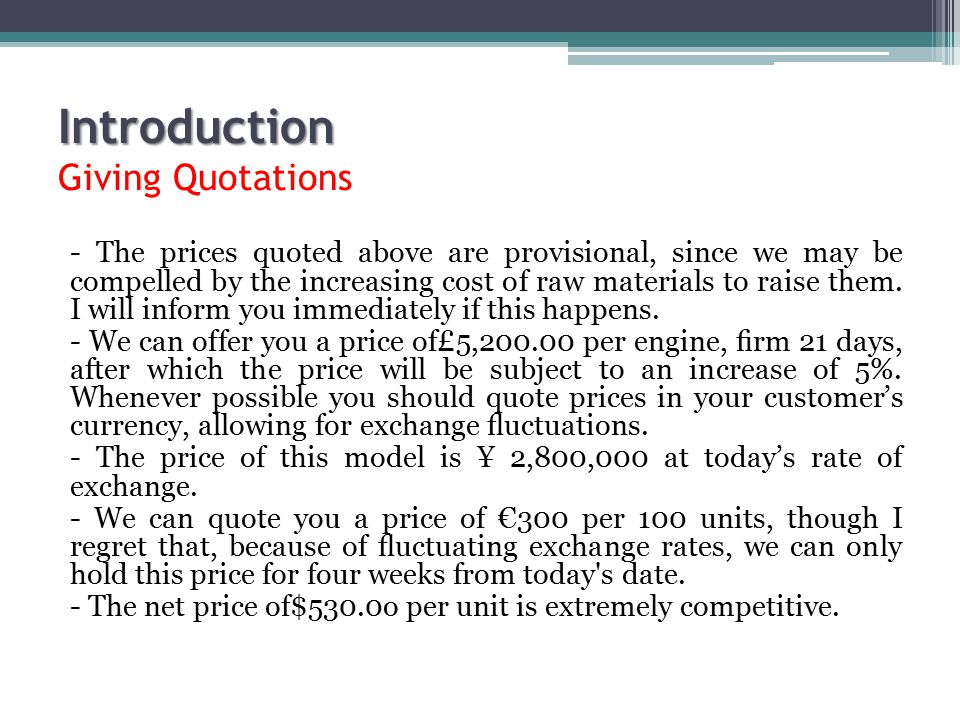 Introduction Introduction Giving Quotations - The prices quoted above are provisional, since we may be compelled by the increasing cost of raw materia