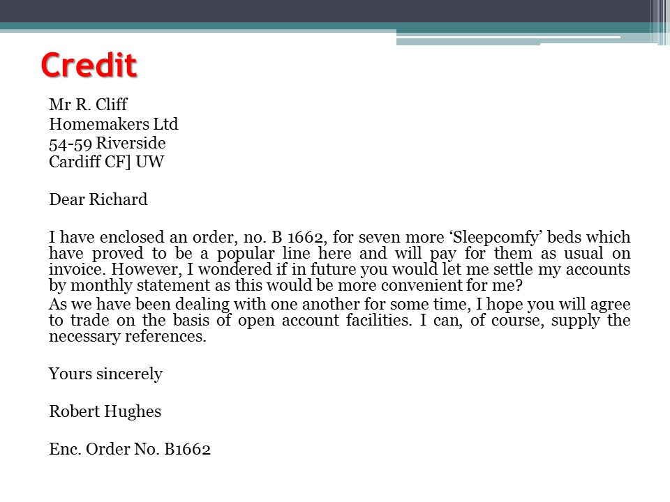 Credit Mr R. Cliff Homemakers Ltd 54-59 Riverside Cardiff CF] UW Dear Richard I have enclosed an order, no. B 1662, for seven more 'Sleepcomfy' beds w
