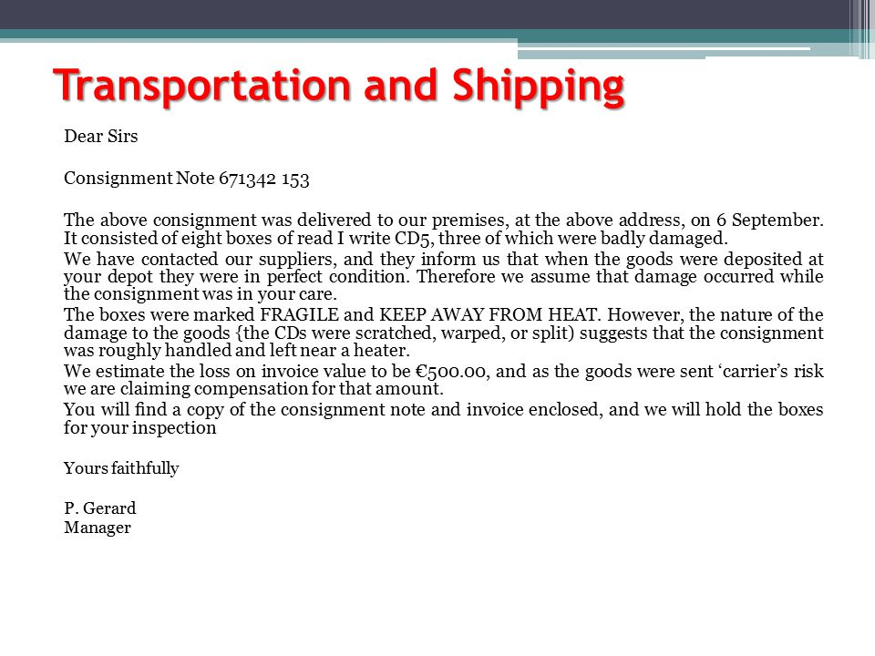 Transportation and Shipping Dear Sirs Consignment Note 671342 153 The above consignment was delivered to our premises, at the above address, on 6 Sept