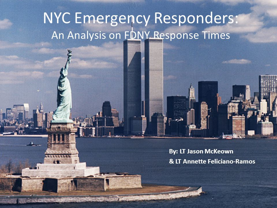 NYC Emergency Responders: An Analysis on FDNY Response Times By: LT Jason McKeown & LT Annette Feliciano-Ramos