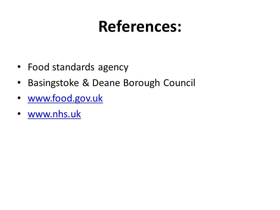 References: Food standards agency Basingstoke & Deane Borough Council www.food.gov.uk www.nhs.uk