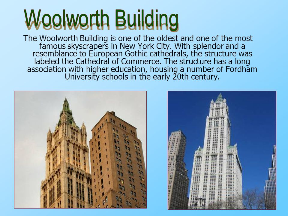 The Woolworth Building is one of the oldest and one of the most famous skyscrapers in New York City. With splendor and a resemblance to European Gothi