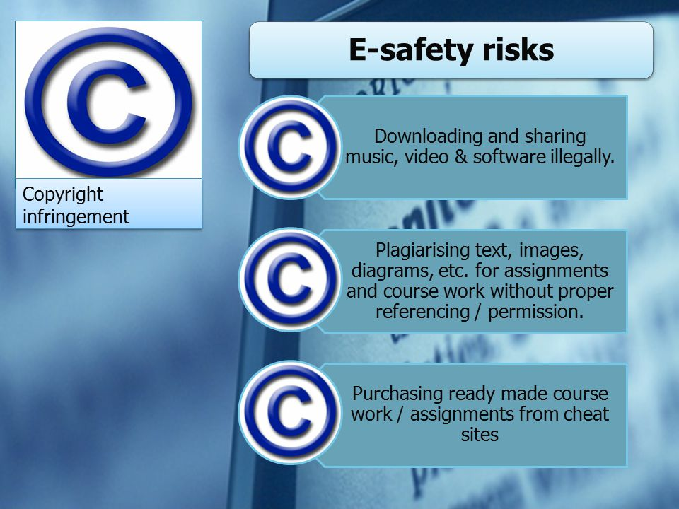 E-safety risks Copyright infringement Downloading and sharing music, video & software illegally.