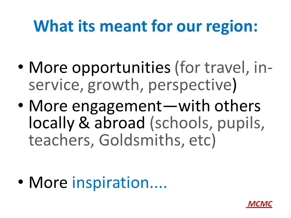 What its meant for our region: More opportunities (for travel, in- service, growth, perspective) More engagement—with others locally & abroad (schools