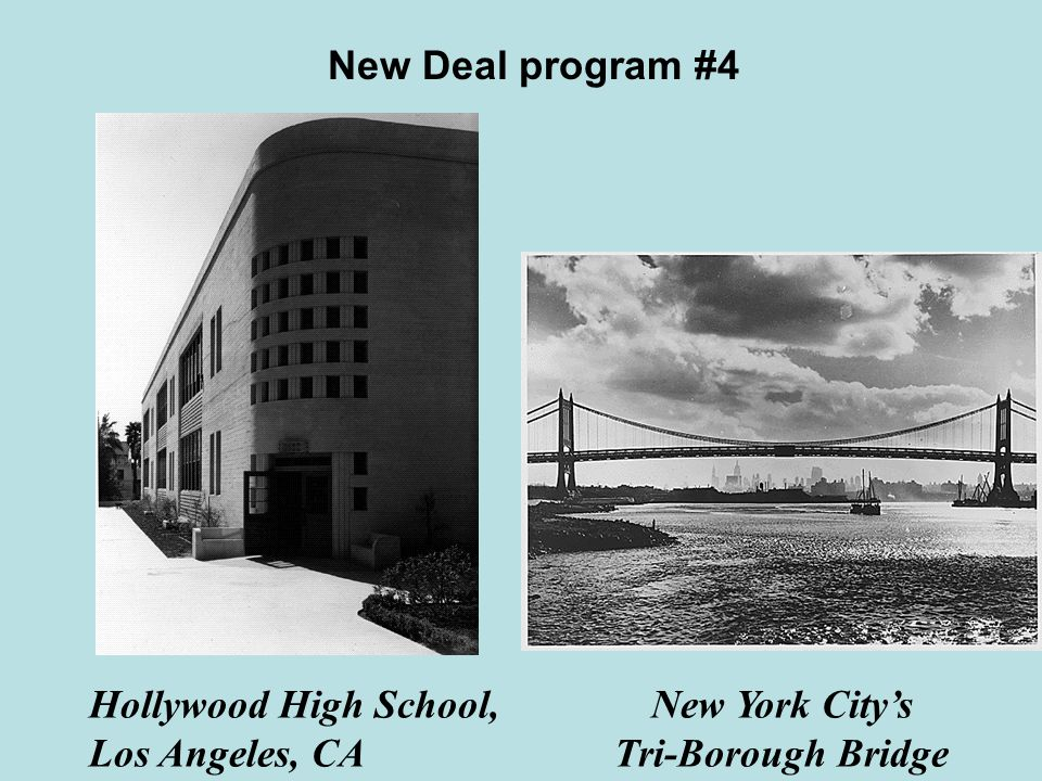 New Deal program #4 Hollywood High School, Los Angeles, CA Public Works Administration (PWA) New York City's Tri-Borough Bridge