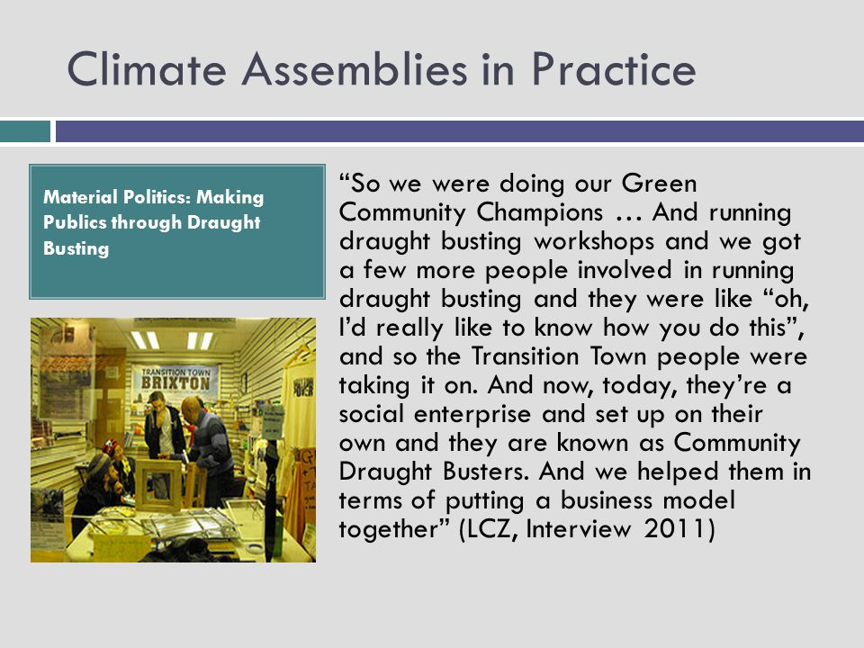 "Climate Assemblies in Practice Material Politics: Making Publics through Draught Busting ""So we were doing our Green Community Champions … And running"