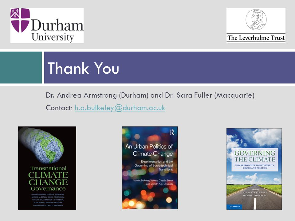 Dr. Andrea Armstrong (Durham) and Dr. Sara Fuller (Macquarie) Contact: h.a.bulkeley@durham.ac.ukh.a.bulkeley@durham.ac.uk Thank You